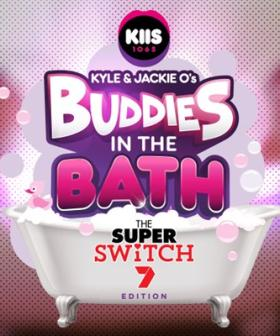 Kyle and Jackie O's Buddies In The Bath: The Super Switch Ed